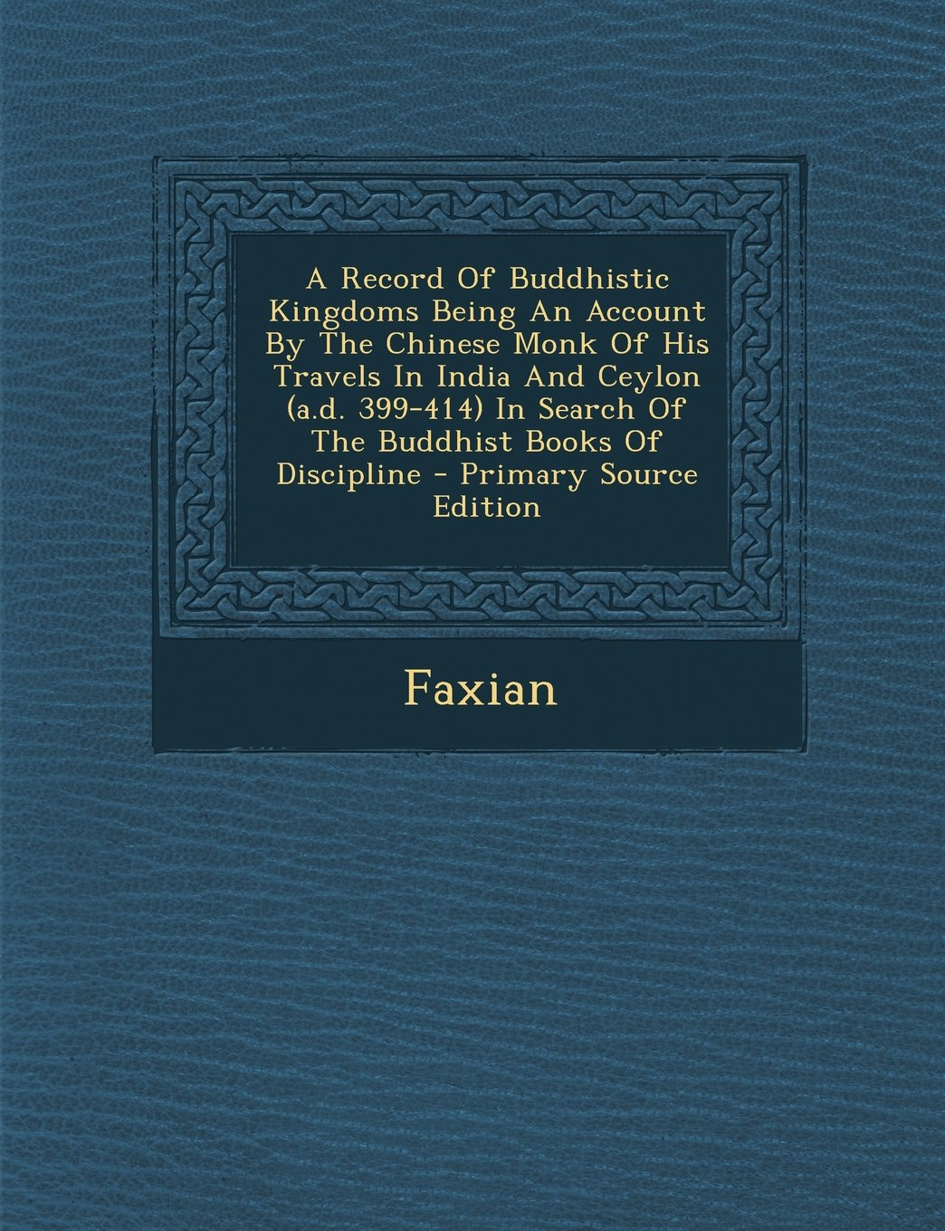 A   Record of Buddhistic Kingdoms Being an Account by the Chinese Monk of His Travels in India and Ceylon (A.D. 399-414) in Search of the Buddhist Boo Text fb2 ebook