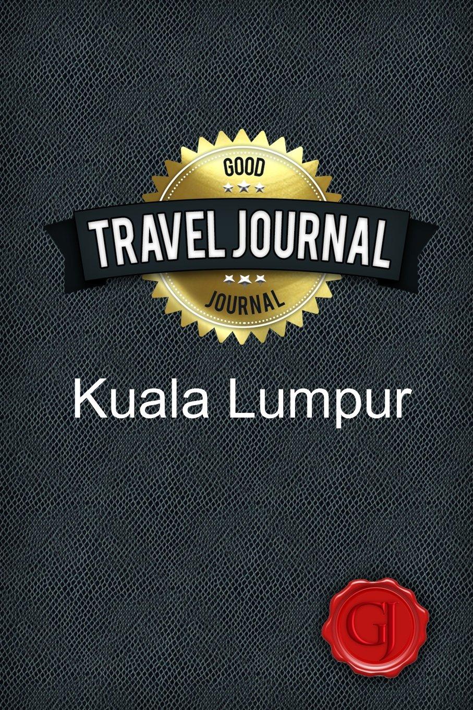 Travel Journal Kuala Lumpur