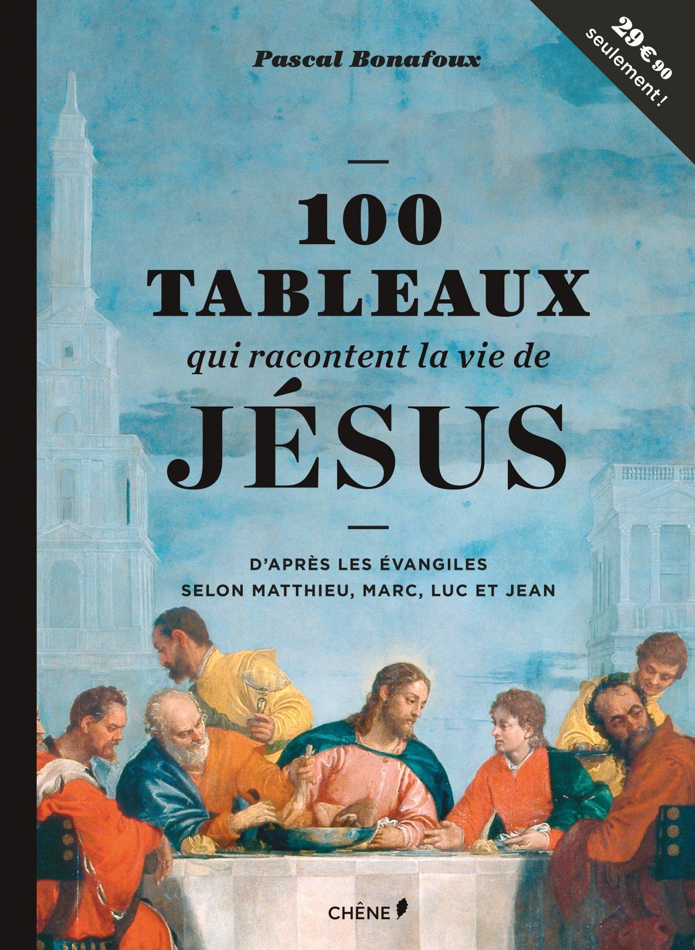 100 tableaux qui racontent la vie de Jésus: Amazon.fr: Pascal Bonafoux:  Livres