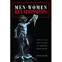 Men. Women. Relationships: Surviving the Plague of Modern Masculinity (English Edition)