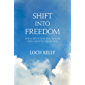 Shift into Freedom: The Science and Practice of Open-Hearted Awareness (English Edition)