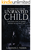 In The Eyes Of An Unwanted Child: A Mother's Love Is Always Needed In A Child Life