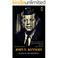 JOHN F. KENNEDY: DEATH OF THE PRESIDENT (THE ENTIRE LIFE STORY Book 1) (English Edition)