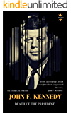 JOHN F. KENNEDY: DEATH OF THE PRESIDENT (THE ENTIRE LIFE STORY Book 1)