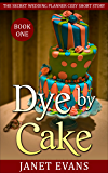 Dye by Cake: (The Secret Wedding Planner Cozy Short Story Mystery Series - Book One )