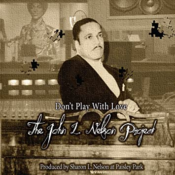 JOHN L. NELSON - Don\'t Play With Love - The John L. Nelson Project ...
