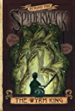 The Wyrm King (Beyond the Spiderwick Chronicles Book 3)