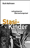 Stasi-Kinder: Aufwachsen im Überwachungsstaat (German Edition)