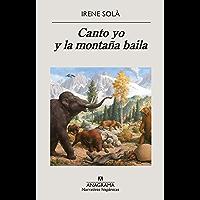 Canto yo y la montaña baila (Narrativas hispánicas nº 629) (Spanish Edition)