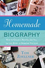 Homemade Biography: How to Collect, Record, and Tell the Life Story of Someone You Love Kindle Edition