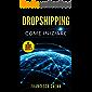 DROPSHIPPING: Vendo ma non spedisco, guida per iniziare il drop shipping con lista fornitori, creare un ecommerce con Shopify, vendere online e guadagnare. (Business Online Vol. 1)