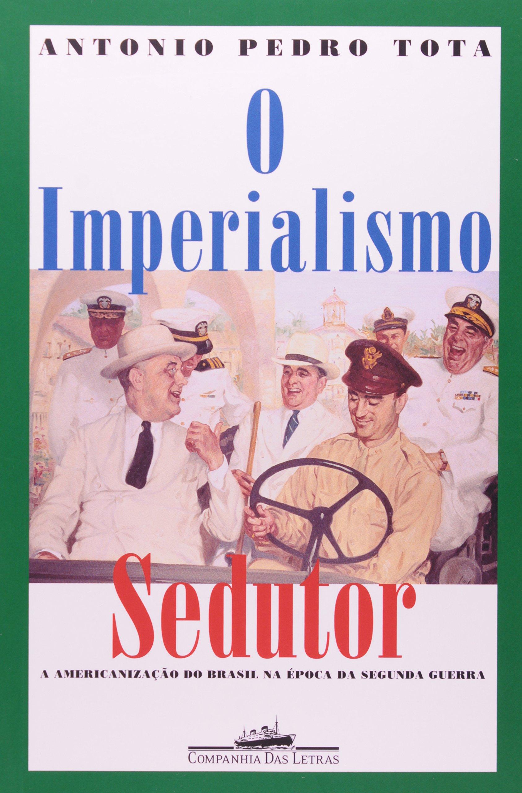 O imperialismo sedutor: A americanização do Brasil na época da Segunda Guerra (Portuguese Edition) pdf