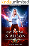 My Name Is Alison: An Urban Fantasy Action Adventure (Alison Brownstone Book 3) (English Edition)