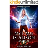 My Name Is Alison: An Urban Fantasy Action Adventure (Alison Brownstone Book 3)