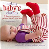 Making Baby's Clothes: 25 fun and practical projects for 0–3 year olds