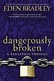 Dangerously Broken (A Dangerous Romance)