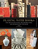 Playing with Books: Upcycling, Deconstructing and Reimagining the Book