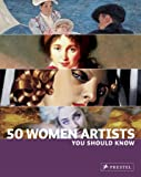 50 Women Artists You Should Know (50 You Should Know)