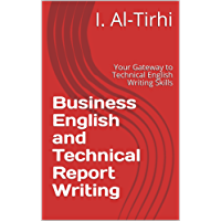 Business English and Technical Report Writing: Your Gateway to Technical English Writing Skills (English Edition)