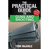 The Practical Guide to Guns and Shooting, Handgun Edition: What you need to know to choose, buy, shoot, and maintain a handgu