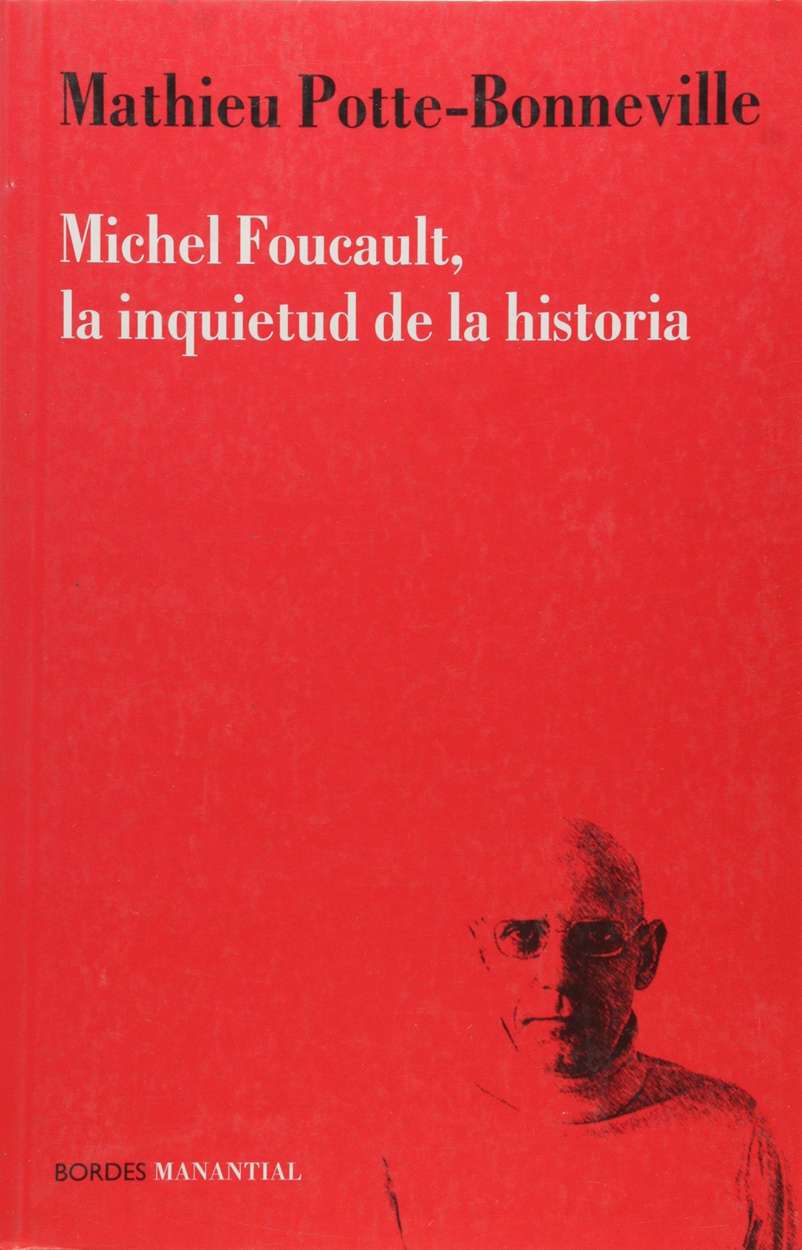 Michel Foucault, la inquietud de la historia: MATHIEU POTTE-BONNEVILLE: 9789875001039: Amazon.com: Books