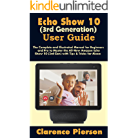 Echo Show 10 (3rd Generation) User Guide: The Complete and Illustrated Manual for Beginners and Pro to Master the All…