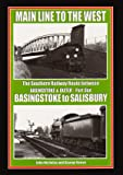 Main Line to the West: Basingtoke to Salisbury Pt. 1: The Southern Railway Route Between Basingstoke and Exeter