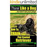 Flat Coated Retriever, Flat Coated Retriever Training AAA AKC  | Think Like a Dog But Don't Eat Your Poop! | Flat Coated Retriever Breed Expert Training: ... How To TRAIN Your Flat Coated Retriever
