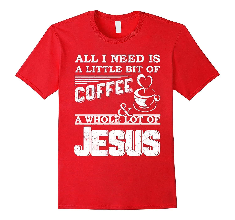 All I Need Is A Coffee  A Whole Lot Of Jesus shirt-Vaci