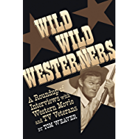 WILD WILD WESTERNERS: A ROUNDUP OF INTERVIEWS WITH WESTERN MOVIE AND TV VETERANS (English Edition)