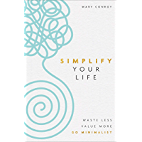 Simplify Your Life: Waste Less, Value More, Go Minimalist (English Edition)