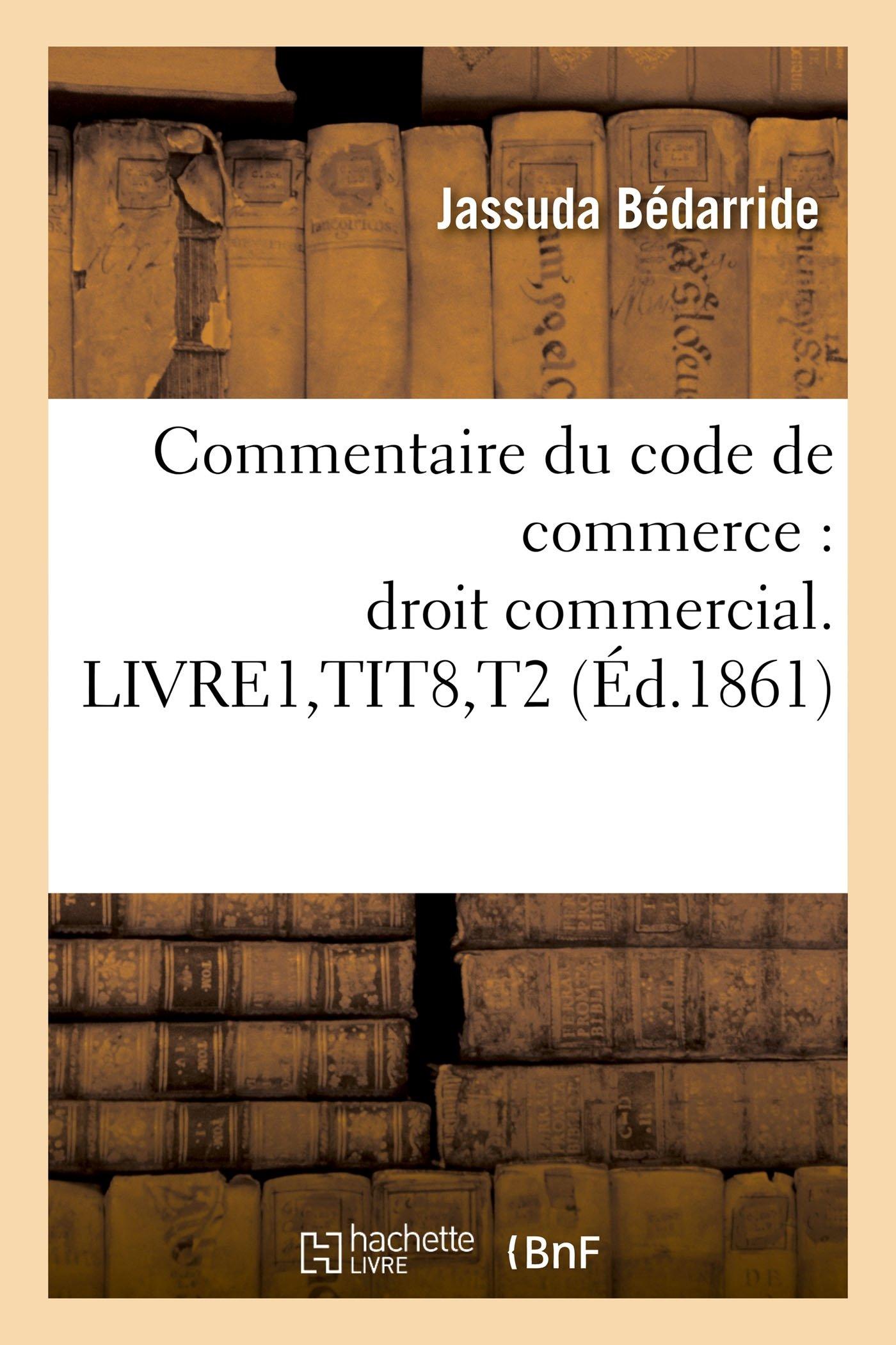 Commentaire Du Code de Commerce: Droit Commercial. Livre1, Tit8, T2 (Sciences Sociales) (French Edition) pdf epub