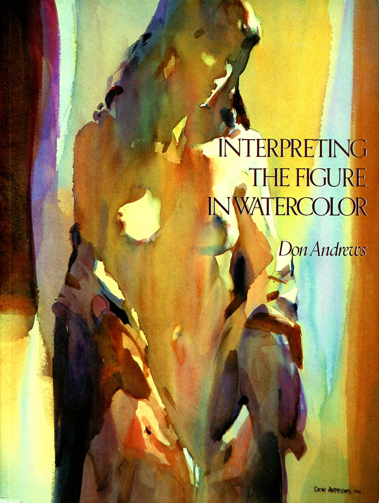 Watercolor artist magazine subscription - Interpreting The Figure In Watercolor Don Andrews 9780965555906 Amazon Com Books