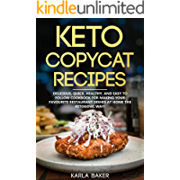 Keto Copycat Recipes: Delicious, Quick, Healthy, and Easy to Follow Cookbook For Making Your Favorite Restaurant Dishes At Home The Ketogenic Way!