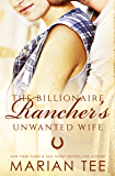 The Billionaire Rancher's Unwanted Wife: A Modern Day Small Town Romance (Evergreen's Mail-Order Brides Book 3)