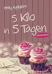 5 Kilo in 5 Tagen: Liebesroman (German Edition)