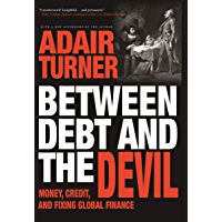 Between Debt and the Devil: Money, Credit, and Fixing Global Finance (English Edition)