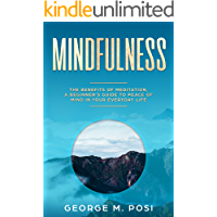 Mindfulness: The Benefits of Meditation, a Beginner's Guide to Peace of Mind in Your Everyday Life (Techniques on how to set your mind and body for dealing ... loss. How to improve mental health. Book 2)