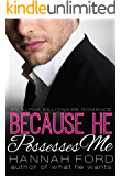 Because He Possesses Me (Because He Owns Me, Book Four)