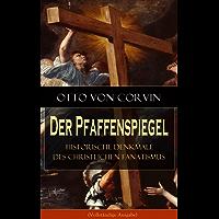 Der Pfaffenspiegel - Historische Denkmale des christlichen Fanatismus (Vollständige Ausgabe): Ein Klassiker der Religionskritik