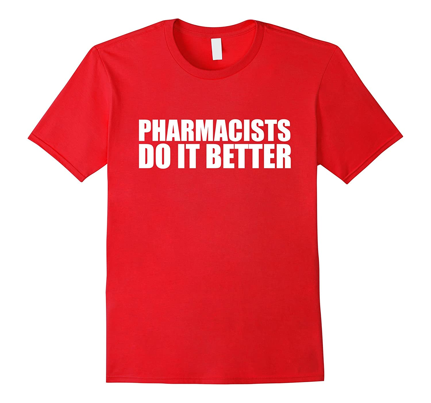 Pharmacists do it better funny t-shirt Pharmacist Pharmacy-TH