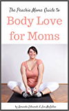The Peachie Moms Guide to Body Love for Moms