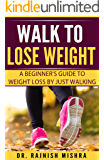 Walk to Lose Weight: A Beginner's Guide to Weight Loss by Just Walking