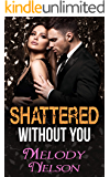 Shattered Without You (A Billionaire, Bad Boy and Good Girl Romance) (Only You Book 2)