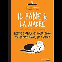 Il pane & la madre: Ricette e farina del nostro sacco per un pane buono, bio e sociale (Io lo so fare) (Italian Edition)