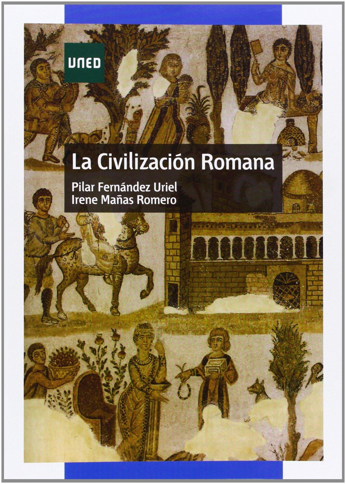 La civilización romana (GRADO): Amazon.es: Fernández Uriel, Pilar, Mañas Romero, Irene: Libros