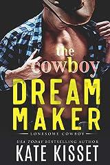 The Cowboy Dream Maker: A sexy billionaire, best friend's sister, secret romance (Lonesome Cowboy Book 3) Kindle Edition