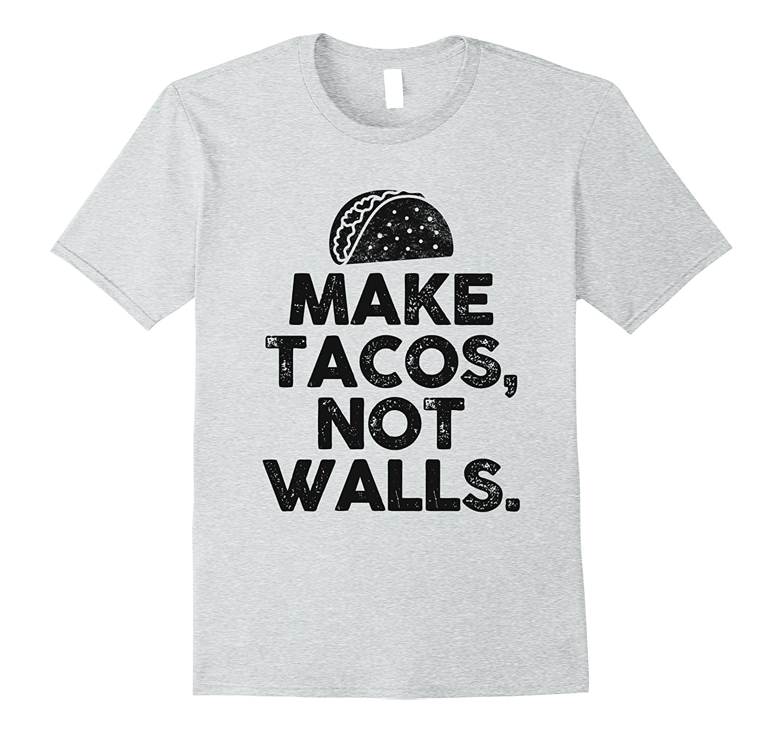 Make Tacos Not Walls – Funny Shirts – Anti Trump Shirts-Teevkd