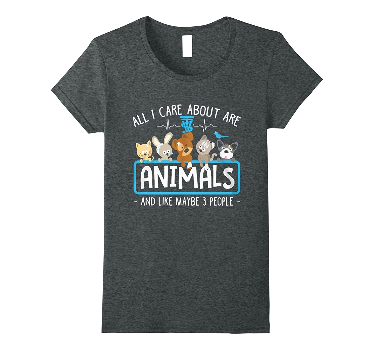 All I care about are animals and maybe like 3 people shirt