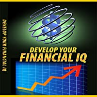 Financial IQ Development - Discover Hidden Secrets That Will Greatly Enhance Your Financial Sense In A Fun And Easy Way – And Take Control Of Your Finances Today!